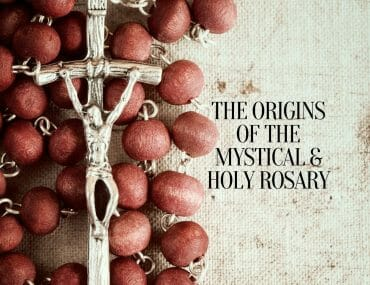 The Origins of the Mystical & Holy Rosary